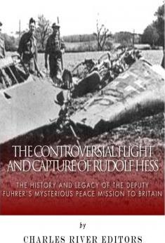 The Controversial Flight and Capture of Rudolf Hess