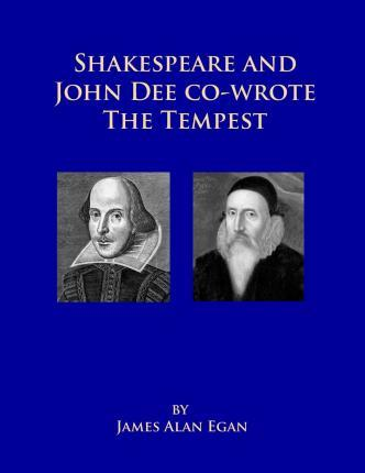 Shakespeare and John Dee Co-Wrote the Tempest