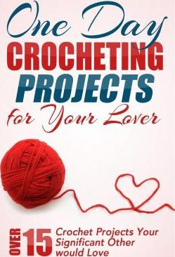 One Day Crocheting Projects for Your Lover