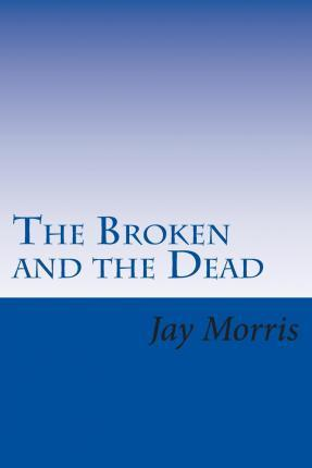 The Broken and the Dead