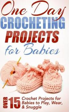 One Day Crocheting Projects for Babies