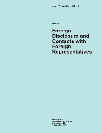 Army Regulation 380?10 Security Foreign Disclosure and Contacts with Foreign Representatives