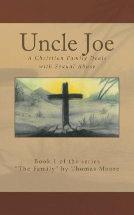 Uncle Joe - A Christian Family Deals with Sexual Abuse