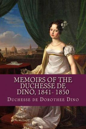 Memoirs of the Duchesse de Dino, 1841- 1850