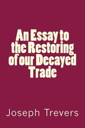 An Essay to the Restoring of Our Decayed Trade