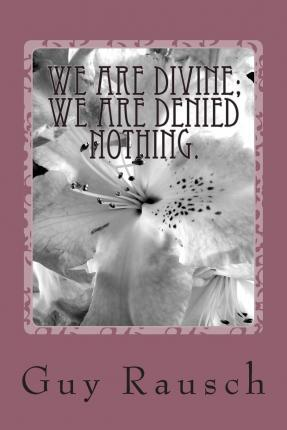 We Are Divine; We Are Denied Nothing.