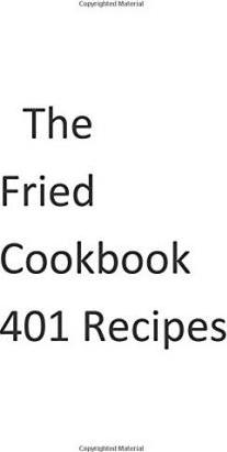 The Fried Cookbook 401 Recipes