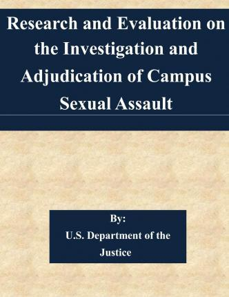 Research and Evaluation on the Investigation and Adjudication of Campus Sexual Assault