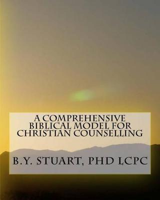 A Comprehensive Biblical Model for Christian Counseling