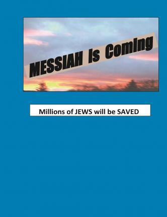 Messiah Is Coming Millions of Jews Will Be Saved