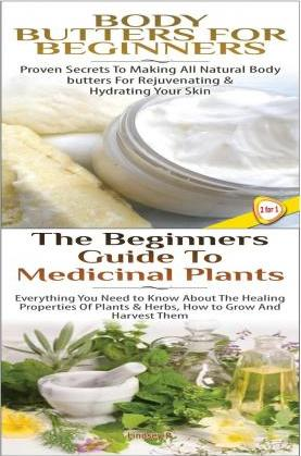 Body Butters for Beginners & the Beginners Guide to Medicinal Plants