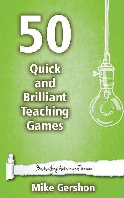 50 Quick and Brilliant Teaching Games