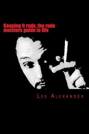 Keeping It Rude, the Rude Meisters Guide to Life