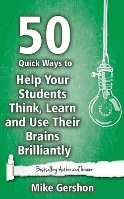 50 Quick Ways to Help Your Students Think, Learn and Use Their Brains Brilliantly