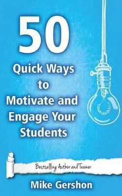 50 Quick Ways to Motivate and Engage Your Students