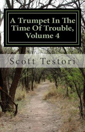 A Trumpet in the Time of Trouble, Volume 4