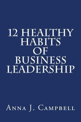 12 Healthy Habits of Business Leadership