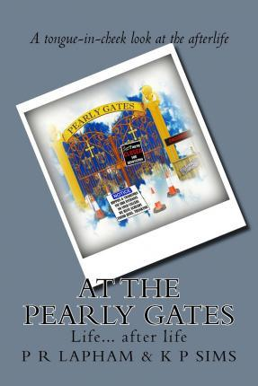 At the Pearly Gates a Tongue-In-Cheek Look at Life After Life