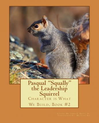 """Pasqual """"Squally"""" the Leadership Squirrel"""