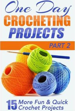 One Day Crocheting Projects Part II
