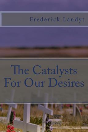 The Catalysts for Our Desires