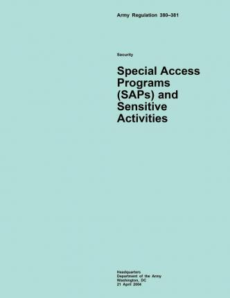 Army Regulation 380?381 Security Special Access Programs (Saps) and Sensitive Activities
