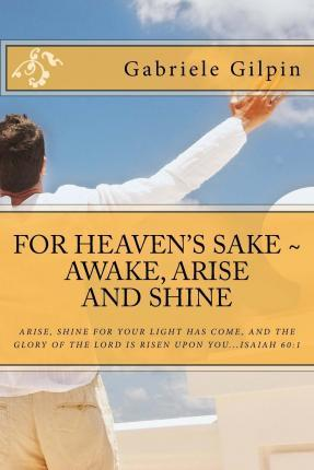 For Heaven's Sake - Awake, Arise and Shine