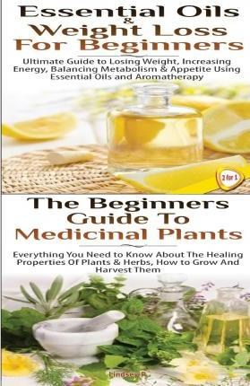 Essential Oils & Weight Loss for Beginners & the Beginners Guide to Medicinal Plants