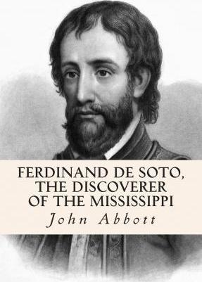 Ferdinand de Soto, the Discoverer of the Mississippi