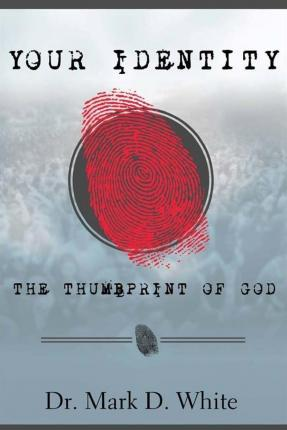 Your Identity; The Thumbprint of God