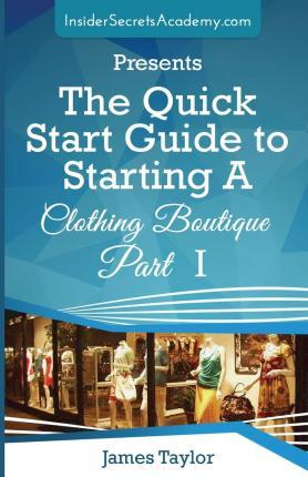 The Quick Start Guide to Starting a Clothing Boutique Part 1