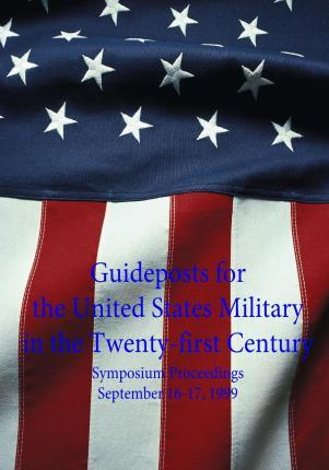 Guideposts for the United States Military in the Twenty-First Century