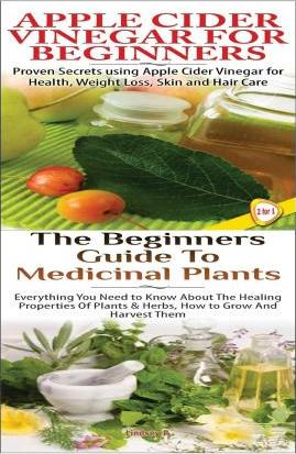 Apple Cider Vinegar for Beginners & the Beginners Guide to Medicinal Plants