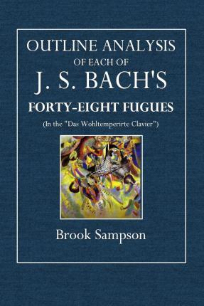 Outline Analysis of Each of J. S. Bach's Forty-Eight Fugues
