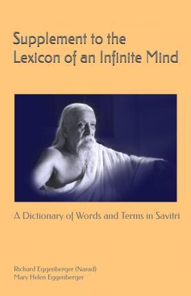 Supplement to the Lexicon of an Infinite Mind: A Dictionary of Words and Terms in Sri Aurobindo's Savitri