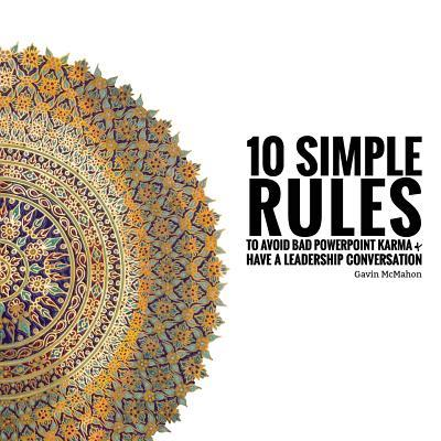 10 Simple Rules to Avoid Bad Powerpoint Karma & Have a Leadership Conversation