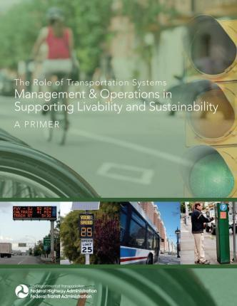 The Role of Transportation Systems Management & Operations in Supporting Livability and Sustainability