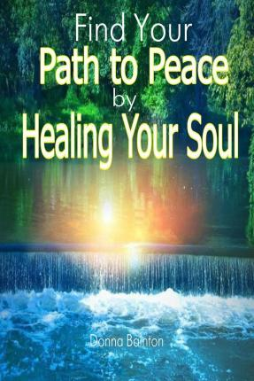 Find Your Path to Peace by Healing Your Soul