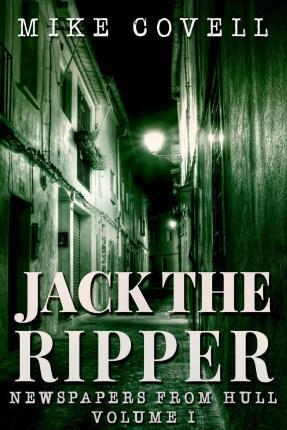 Jack the Ripper - Newspapers from Hull Volume 1