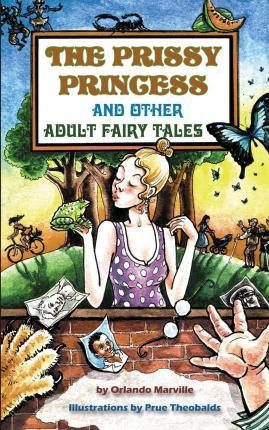 The Prissy Princess and Other Adult Fairy Tales