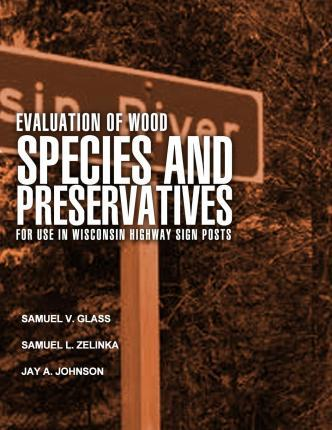 Evaluation of Wood Species and Preservatives for Use in Wisconsin Highway Sign Posts