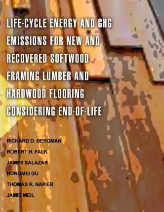 Life-Cycle Energy and Ghg Emissions for New and Recovered Softwood Framing Lumber and Hardwood Flooring Considering End-Of-Life Scenarios