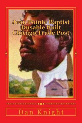 Jean Pointe Baptist Dusable Built Chicago Trade Post