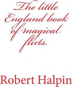 The Little England Book of Magical Flirts.