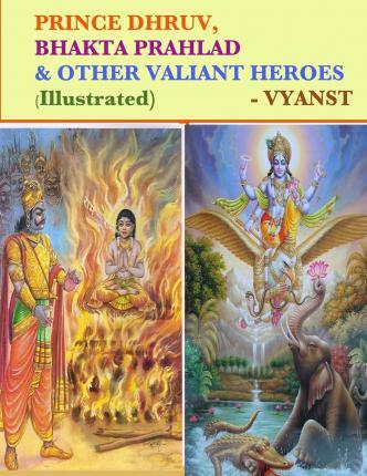 Prince Dhruv, Bhakta Prahlad and Other Valiant Heroes (Illustrated)