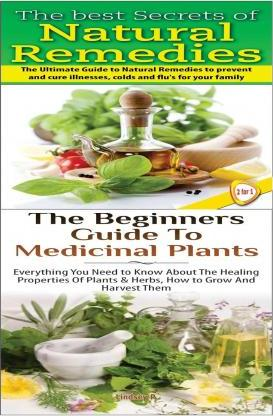 The Best Secrets of Natural Remedies & the Beginners Guide to Medicinal Plants