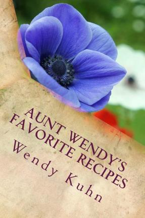 Aunt Wendy's Favorite Recipes