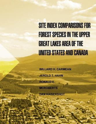 Site Index Comparisons for Forest Species in the Upper Great Lakes Area of the Untied States and Canada