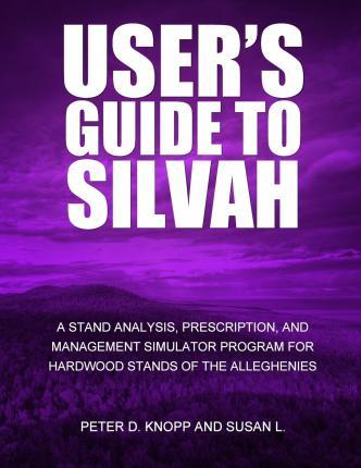 User?s Guide to Silvaha Stand Analysis, Prescription, and Management Simulator Program for Hardwood Stands of the Alleghenies