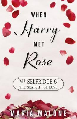 When Harry: Met Rose: Mr Selfridge and the Search for Love